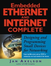 Embedded Ethernet and Internet Complete ebook by Jan Axelson