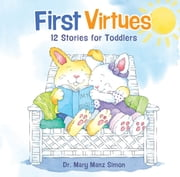 First Virtues - 12 Stories for Toddlers ebook by Dr. Mary Manz Simon