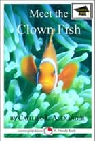 Meet the Clown Fish: Educational Version ebook by Caitlind L. Alexander