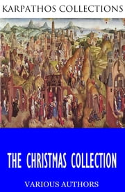 The Christmas Collection ebook by Charles Dickens,O. Henry,Clement C. Moore,Oscar Wilde,Elizabeth Gaskell,Louisa May Alcott
