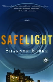 Safelight - A Novel ebook by Shannon Burke