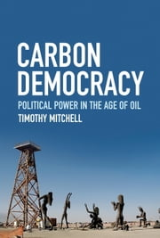 Carbon Democracy - Political Power in the Age of Oil ebook by Timothy Mitchell