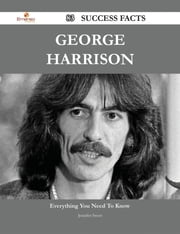 George Harrison 83 Success Facts - Everything you need to know about George Harrison ebook by Jennifer Sweet