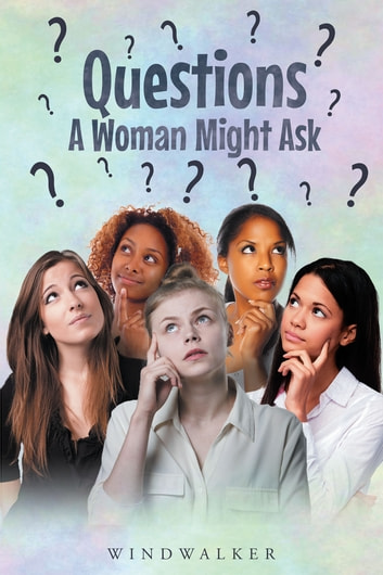 Questions a Woman Might Ask ebook by Dustin Ajatha Windwalker Wertknotts