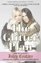 The Glitter Plan - How We Started Juicy Couture for $200 and Turned It into a Global Brand ebook by Pamela Skaist-Levy, Gela Nash-Taylor, Booth Moore