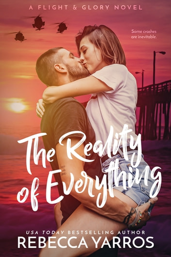 The Reality of Everything ebook by Rebecca Yarros
