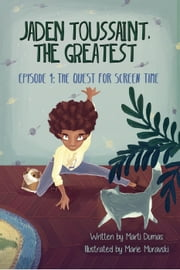 Jaden Toussaint, the Greatest Episode 1: The Quest for Screen Time - Jaden Toussaint, the Greatest, #1 ebook by Marti Dumas