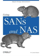 Using SANs and NAS - Help for Storage Administrators ebook by W. Curtis Preston