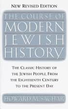 The Course of Modern Jewish History ebook by Howard M. Sachar