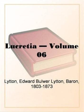 Lucretia, Volume 6. ebook by Edward Bulwer-Lytton