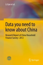 Data you need to know about China - Research Report of China Household Finance Survey•2012 ebook by Li Gan,Zhichao Yin,Nan Jia,Shu Xu,Shuang Ma,Lu Zheng