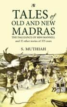 Tales of Old and New Madras ebook by S. Muthiah