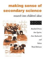 Making Sense of Secondary Science - Research into children's ideas ebook by James Driver