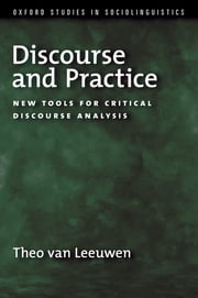 Discourse and Practice - New Tools for Critical Analysis ebook by Theo van Leeuwen