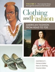 Clothing and Fashion - American Fashion from Head to Toe ebook by José Blanco F.,Patricia Kay Hunt-Hurst,Heather Vaughan Lee,Mary Doering,José Blanco F.,Patricia Kay Hunt-Hurst,Heather Vaughan Lee,Mary Doering