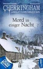 Cherringham - Mord in eisiger Nacht - Landluft kann tödlich sein eBook by Matthew Costello, Neil Richards, Sabine Schilasky,...