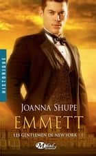 Emmett - Les Gentlemen de New York, T1 ebook by Agnès Jaubert, Joanna Shupe