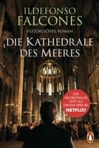 Die Kathedrale des Meeres - Historischer Roman 電子書 by Ildefonso Falcones, Lisa Grüneisen