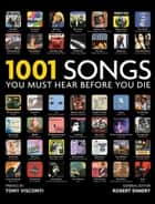 1001 Songs - You Must Hear Before You Die ebook by Robert Dimery