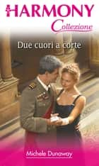 Due cuori a corte ebook by Michele Dunaway