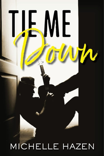 Tie Me Down - Sex, Love, and Rock & Roll, #2.5 ebook by Michelle Hazen