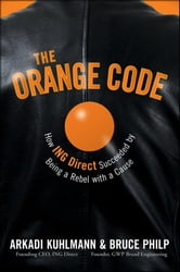 The Orange Code - How ING Direct Succeeded by Being a Rebel with a Cause ebook by Arkadi Kuhlmann,Bruce Philp