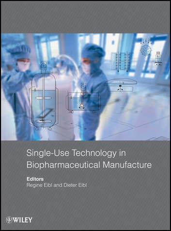Single-Use Technology in Biopharmaceutical Manufacture ebook by Regine Eibl,Dieter Eibl