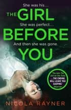 The Girl Before You: The gripping psychological thriller ebook by Nicola Rayner