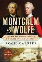 Montcalm and Wolfe - The Dual Biography of Two Men Who Forever Changed the Course of Canadian History ebook by Roch Carrier