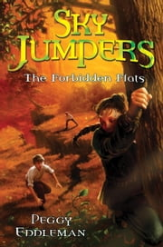 Sky Jumpers Book 2: The Forbidden Flats ebook by Peggy Eddleman