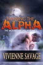 Training the Alpha - A Wolf Shifter Paranormal Romance ebook by Vivienne Savage