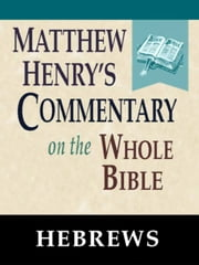 Matthew Henry's Commentary on the Whole Bible-Book of Hebrews ebook by Matthew Henry