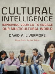 Cultural Intelligence (Youth, Family, and Culture) - Improving Your CQ to Engage Our Multicultural World ebook by David A. Livermore,Chap Clark