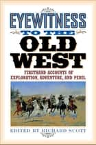 Eyewitness to the Old West ebook by Richard Scott