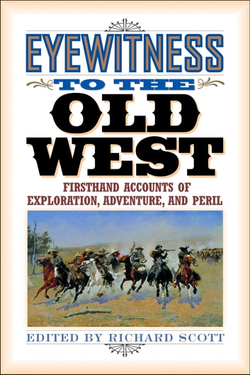 Eyewitness to the Old West - Firsthand Accounts of Exploration, Adventure, and Peril ebook by