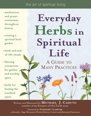 Everyday Herbs in Spiritual Life: A Guide to Many Practices ebook by Michael J. Caduto