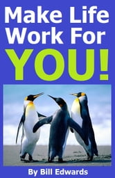 Make Life Work For YOU! ebook by Bill Edwards
