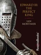 Edward III - The Perfect King ebook by Ian Mortimer