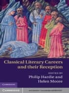 Classical Literary Careers and their Reception ebook by Philip Hardie, Helen Moore