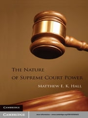 The Nature of Supreme Court Power ebook by Matthew E. K. Hall