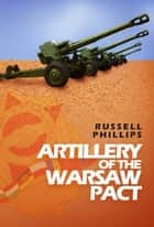 Artillery of the Warsaw Pact ebook by Russell Phillips