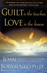 Guilt is the Teacher, Love is the Lesson ebook by Joan Borysenko