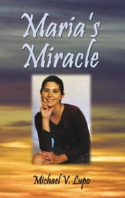 Maria's Miracle ebook by Michael V. Lupo