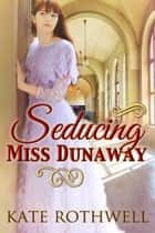 Seducing Miss Dunaway (a Victorian Romance) ebook by