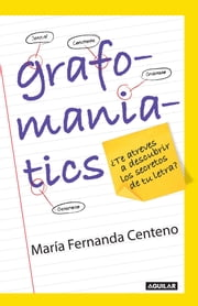Grafomaniatics - ¿Te atreves a descubrir los secretos de tu letra? ebook by Fernanda Centeno