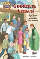 Goodness Graces CQR ebook by Diane M. Lynch