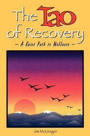 The Tao of Recovery - A Quiet Path to Wellness ebook by Jim McGregor,Wayne Muller