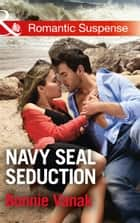 Navy Seal Seduction (Mills & Boon Romantic Suspense) (SOS Agency, Book 1) ebook by Bonnie Vanak