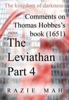 Comments on Thomas Hobbes Book (1651) The Leviathan Part 4 ebook by Razie Mah