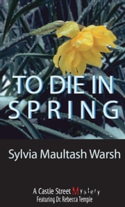 To Die in Spring - A Rebecca Temple Mystery ebook by Sylvia Maultash Warsh